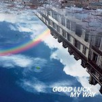 GOOD LUCK MY WAY (single)试听